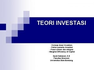 TEORI INVESTASI Konsep dasar Investasi Faktor penentu Investasi