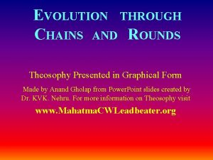 EVOLUTION THROUGH CHAINS AND ROUNDS Theosophy Presented in