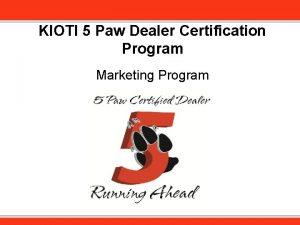 KIOTI 5 Paw Dealer Certification Program Marketing Program