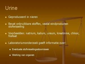 Urine n Geproduceerd in nieren n Bevat onbruikbare