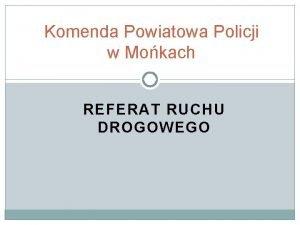 Komenda Powiatowa Policji w Mokach REFERAT RUCHU DROGOWEGO