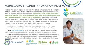 AGRISOURCE OPEN INNOVATION PLATFORM To accelerate transformation and