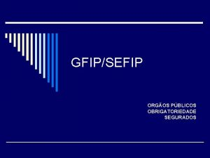 GFIPSEFIP ORGOS PBLICOS OBRIGATORIEDADE SEGURADOS SEFIP Sistema Empresa
