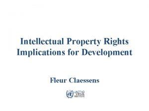 Intellectual Property Rights Implications for Development Fleur Claessens