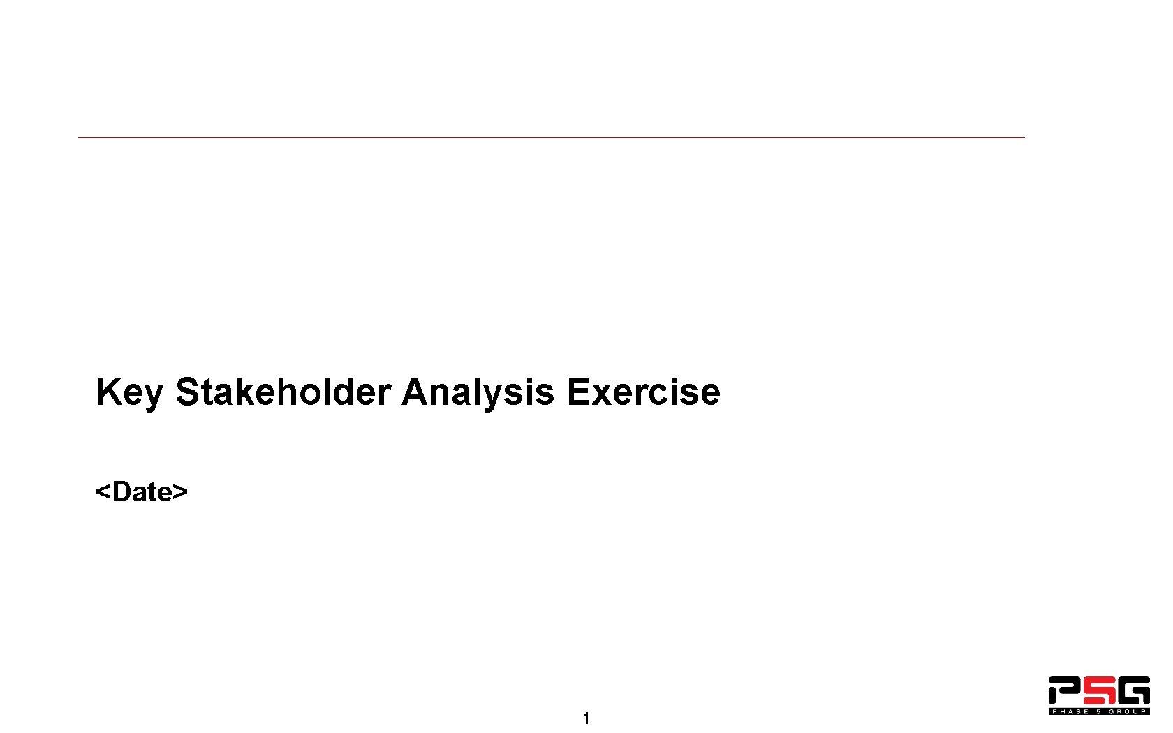 Key Stakeholder Analysis Exercise Date 1 Key Stakeholder