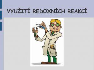 VYUIT REDOXNCH REAKC Vyuit redoxnch reakc Galvanick pokovovn