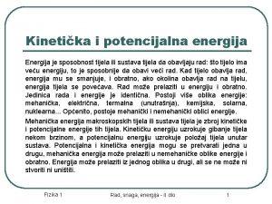 Kinetika i potencijalna energija Energija je sposobnost tijela