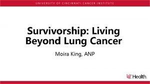 Survivorship Living Beyond Lung Cancer Moira King ANP