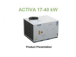 ACTIVA 17 40 k W Product Presentation ACTIVA