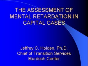 THE ASSESSMENT OF MENTAL RETARDATION IN CAPITAL CASES