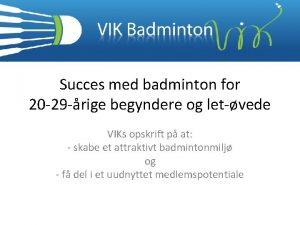 Succes med badminton for 20 29 rige begyndere