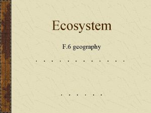 Ecosystem F 6 geography Biosphere The biosphere is