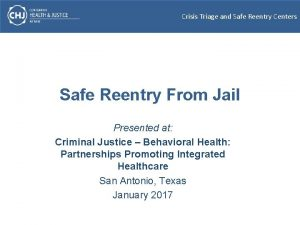 Crisis Triage and Safe Reentry Centers Safe Reentry