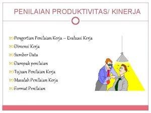 PENILAIAN PRODUKTIVITAS KINERJA Pengertian Penilaian Kerja Evaluasi Kerja