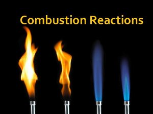 Combustion Reactions Combustion Reactions A combustion reaction is