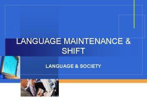 LANGUAGE MAINTENANCE SHIFT LANGUAGE SOCIETY WHEN ONE LANGUAGE