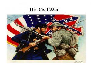 The Civil War Civil War Basics What is