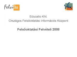 Educatio Kht Orszgos Felsoktatsi Informcis Kzpont Felsoktatsi Felvteli