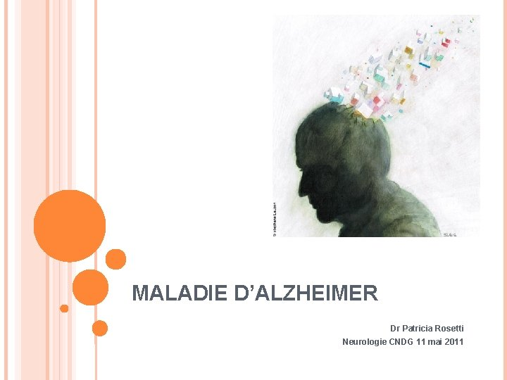 MALADIE DALZHEIMER Dr Patricia Rosetti Neurologie CNDG 11