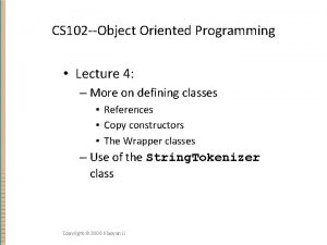 CS 102 Object Oriented Programming Lecture 4 More