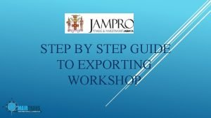 STEP BY STEP GUIDE TO EXPORTING WORKSHOP WHAT