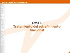 Tema 3 Tratamiento del estreimiento funcional Tema 3