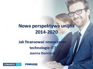 Nowa perspektywa unijna 2014 2020 Jak finansowa nowoczesne