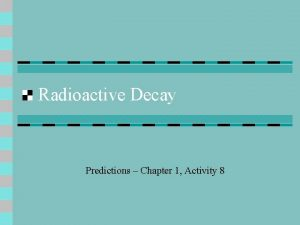 Radioactive Decay Predictions Chapter 1 Activity 8 Radioactive