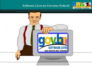 Software Livre no Governo Federal Software Livre no