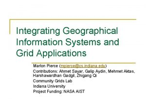 Integrating Geographical Information Systems and Grid Applications Marlon