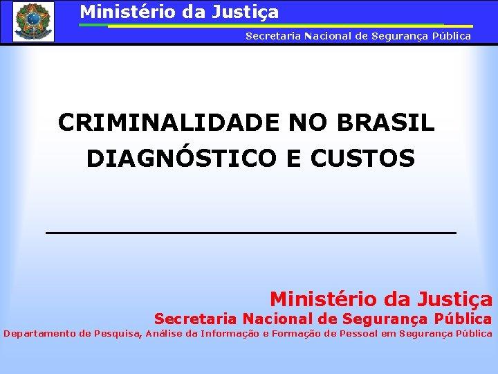 Ministrio da Justia Secretaria Nacional de Segurana Pblica