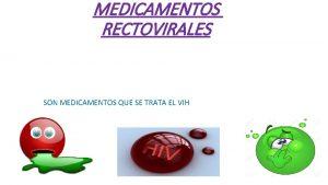 MEDICAMENTOS RECTOVIRALES SON MEDICAMENTOS QUE SE TRATA EL