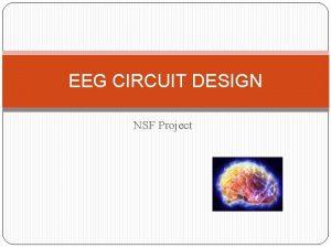 EEG CIRCUIT DESIGN NSF Project Electrode EEG circuit
