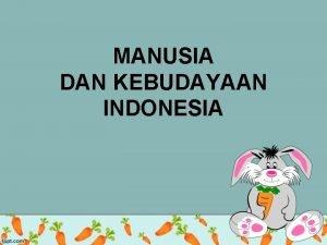 MANUSIA DAN KEBUDAYAAN INDONESIA PENGERTIAN KEBUDAYAAN Menurut bahasa