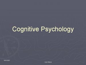 Cognitive Psychology 10312020 Lucie Johnson What is Cognitive