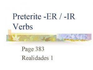 Preterite ER IR Verbs Page 383 Realidades 1