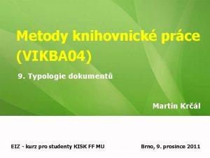 Metody knihovnick prce VIKBA 04 9 Typologie dokument