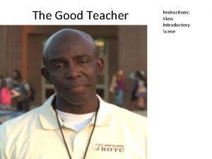 The Good Teacher Instructions View Introductory Scene Instructions
