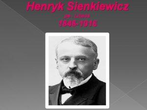 Henryk Sienkiewicz ps Litwos 1846 1916 Pochodzenie Henryka