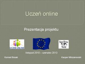 Ucze online Prezentacja projektu listopad 2010 czerwiec 2013