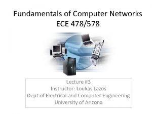 Fundamentals of Computer Networks ECE 478578 Lecture 3