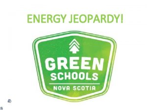 ENERGY JEOPARDY FORMS OF ENERGY RENEWABLE NON RENEWABLE