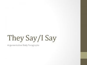 They SayI Say Argumentative Body Paragraphs How do