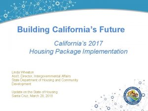Building Californias Future Californias 2017 Housing Package Implementation
