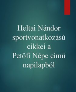 Heltai Nndor sportvonatkozs cikkei a Petfi Npe cm