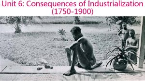 Unit 6 Consequences of Industrialization 1750 1900 Rationales