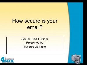 How secure is your email Secure Email Primer