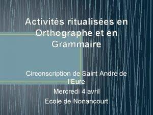 Activits ritualises en Orthographe et en Grammaire Circonscription
