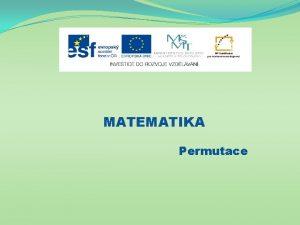 MATEMATIKA Permutace Nzev projektu Nov ICT rozvj matematick