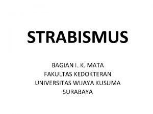 STRABISMUS BAGIAN I K MATA FAKULTAS KEDOKTERAN UNIVERSITAS
